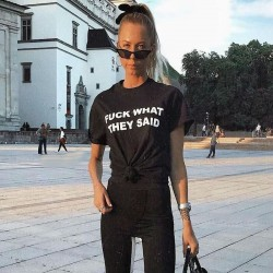 FUCK WHAT THEY SAID T-shirt
